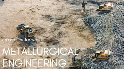 metallurgical engineering career pehchano