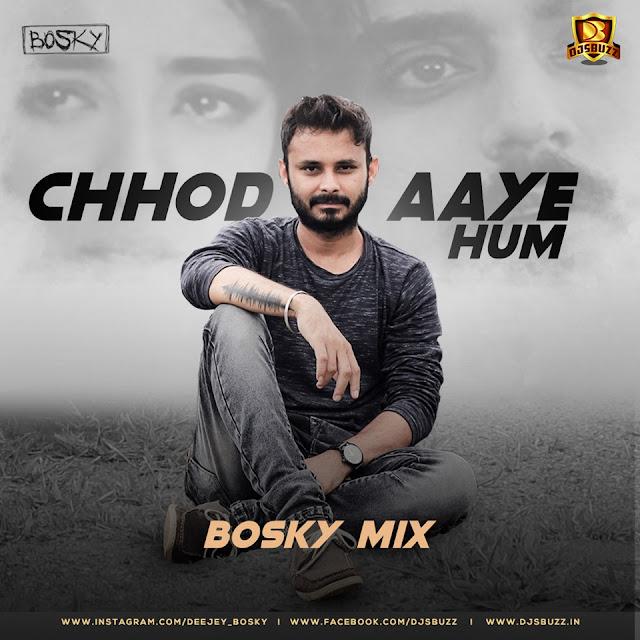 CHHOD AAYE HUM (REMIX) – BOSKY MIX
