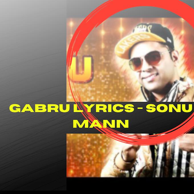 GABRU LYRICS - Sonu Mann - Punjabi Song | Popular Punjabi Song