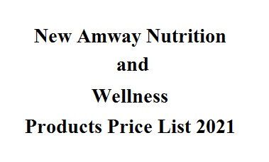 New Amway Nutrition and Wellness Products Price List 2021