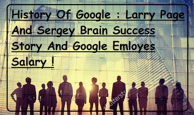 History Of Google : Larry Page And Sergey Brain Success Story And Google Employe Salary
