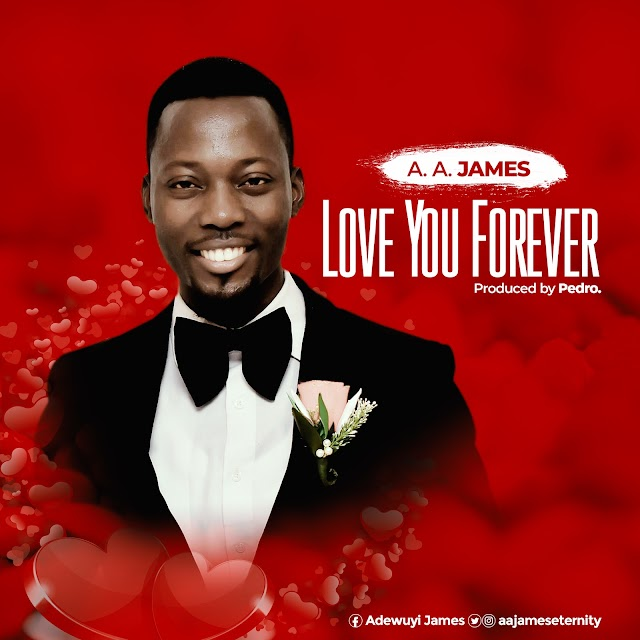 DOWNLOAD MP3: A. A. JAMES -LOVE YOU FOREVER AND 1 TIN-TIN || @aajameseternity