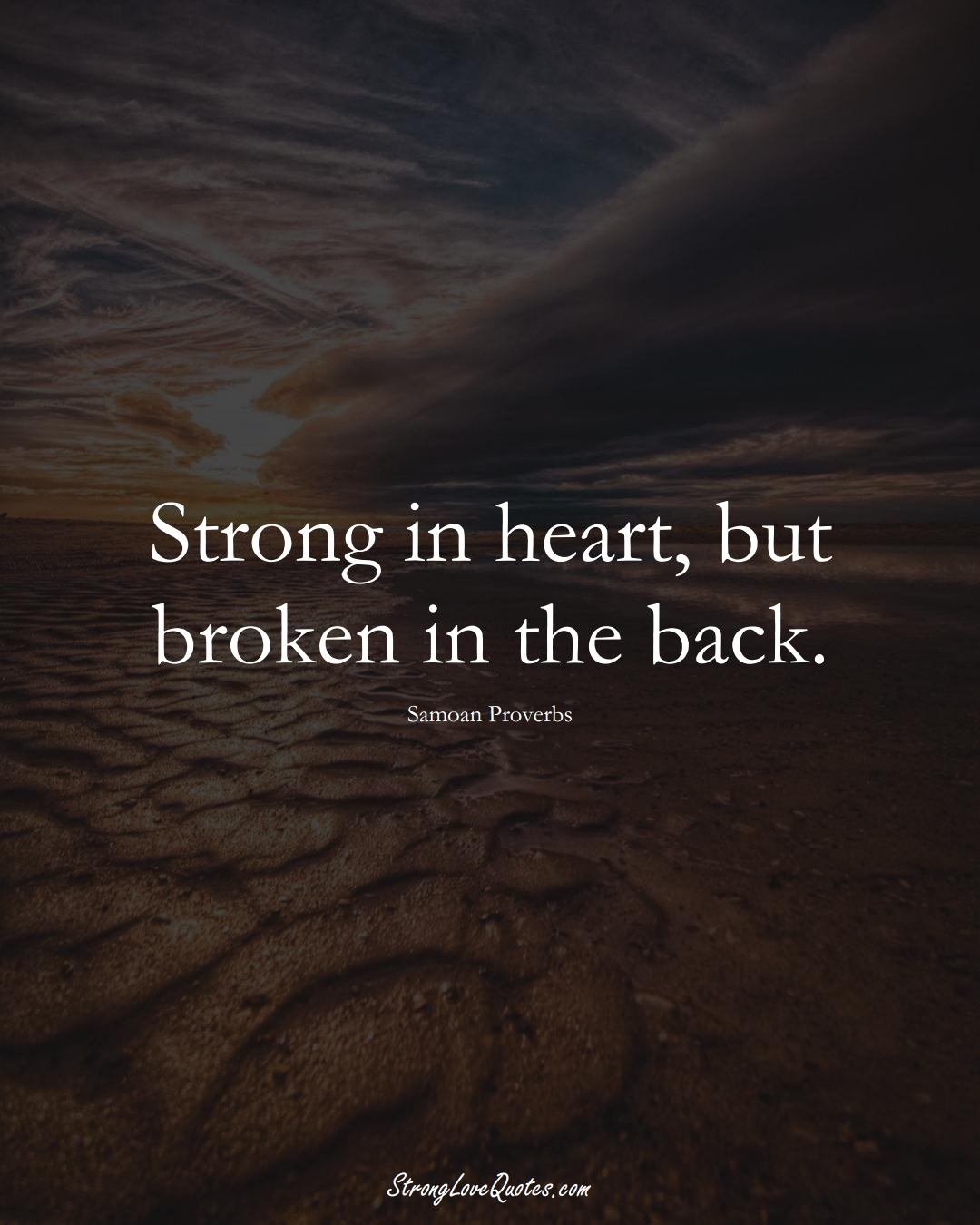 Strong in heart, but broken in the back. (Samoan Sayings);  #AustralianSayings