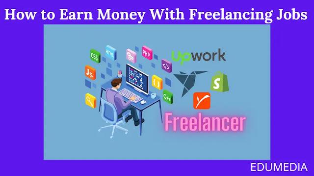 Earn Money With Freelancing Jobs