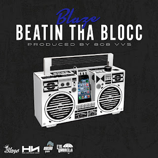 New Music: Blaze - Beatin The Blocc Produced By 808 VVS