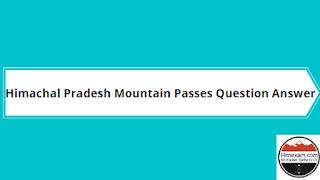 Himachal Pradesh Mountain Passes Question Answer
