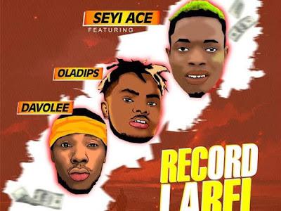 [Music] SeyiAce Ft. OlaDips x Davolee – Record Label || naijamp3.com.ng