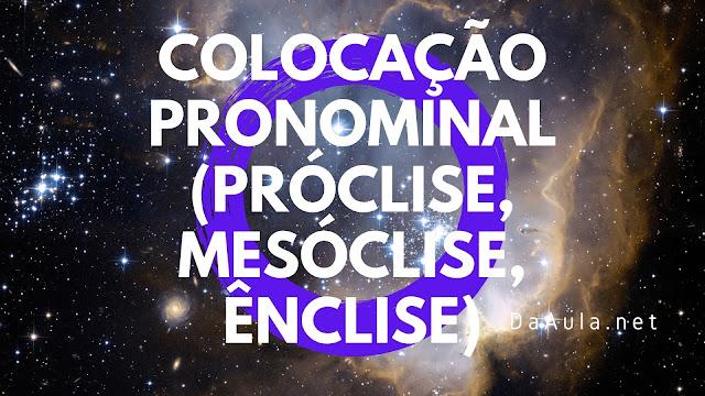 O que é Colocação Pronominal (Próclise, Mesóclise, Ênclise)