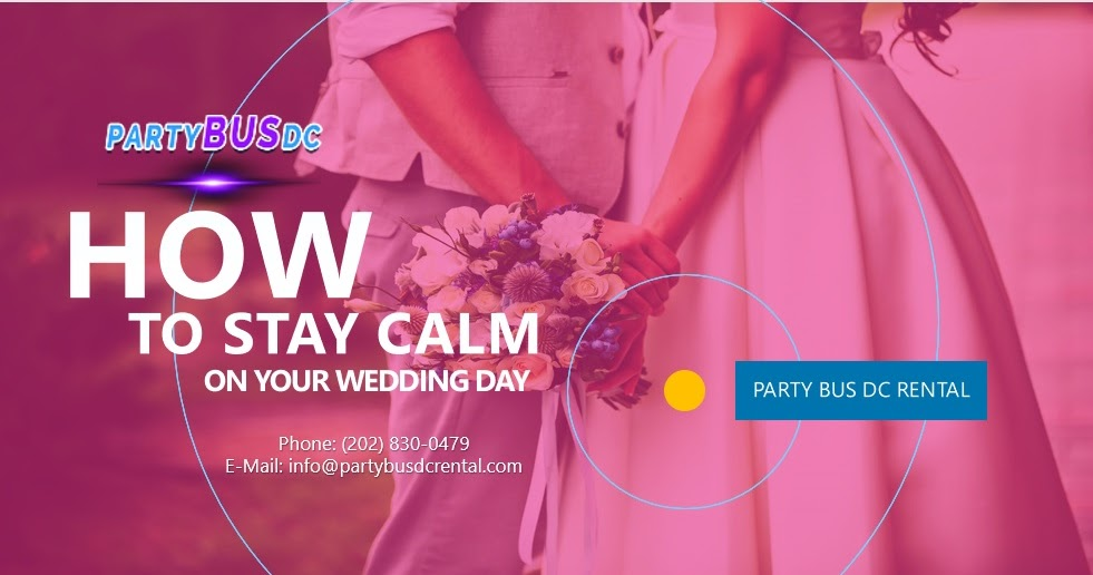 How to Stay Calm on your Wedding Day by Party Bus Rental Near Me