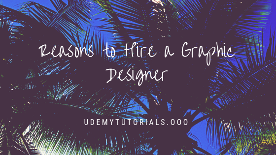 Reasons to Hire a Graphic Designer