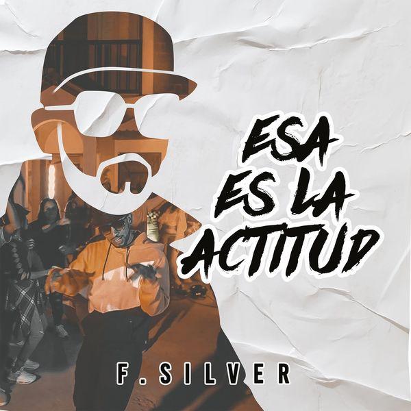 F.Silver – Esa Es la Actitud (Single) 2021 (Exclusivo WC)