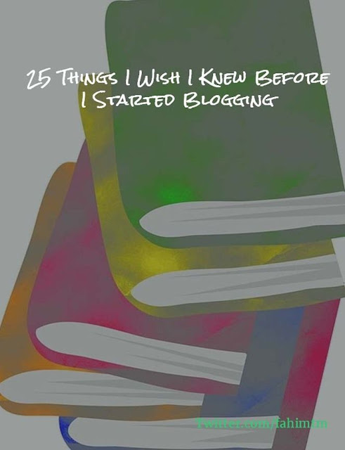 25 Things I Wish I Knew Before I Started Blogging Before I started my first blog