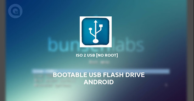 Tutorial Membuat Bootable USB Flash Drive di Android