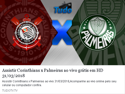 ASSISTIR CORINTHIANS X PALMEIRAS AO VIVO GRÁTIS EM HD 31/03/2018 (TV TUDO)