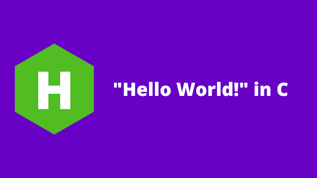 "HackerRank ""Hello World!"" in C problem solution"