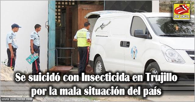 Se suicidó con Insecticida en Trujillo por la mala situación del país
