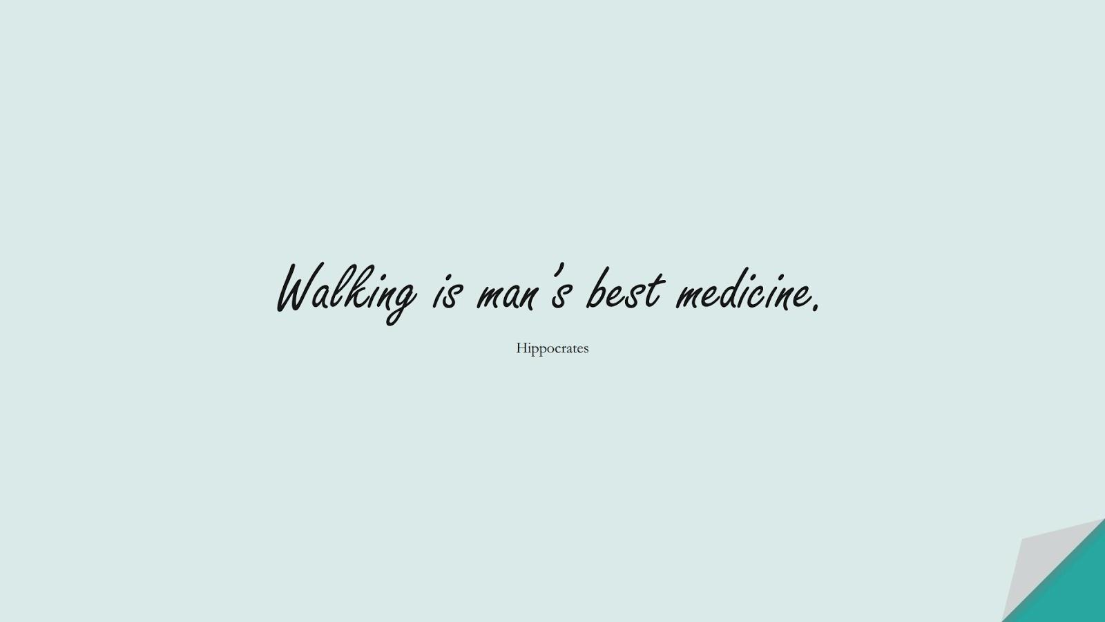 Walking is man's best medicine. (Hippocrates);  #HealthQuotes