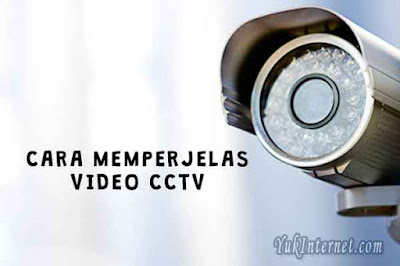 cara memperjelas dan mempertajam video cctv