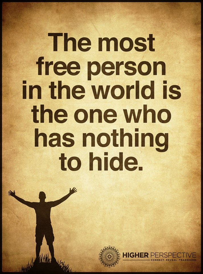 The Most Free Person In The World Is The One Who Has Nothing To Hide