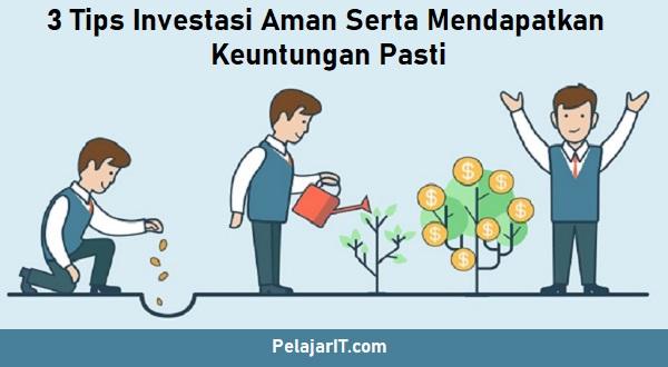 3 Tips Investasi Aman Serta Mendapatkan Keuntungan Pasti