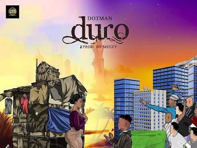 [Music] Dotman – Duro