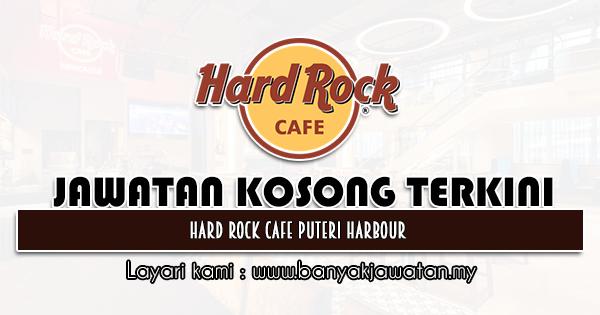 Jawatan Kosong 2021 di Hard Rock Cafe Puteri Harbour