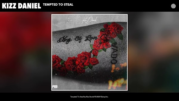 "[Lyrics] Kizz Daniel – ""Tempted To Steal"""