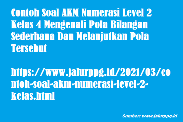 Contoh Soal Akm Numerasi Level 2 Kelas 4 Mengenali Pola Bilangan Sederhana Dan Melanjutkan Pola Tersebut Jalurppg Id