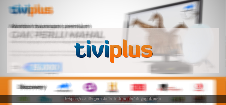 Inilah Daftar Channel TiviPlus di Parabola