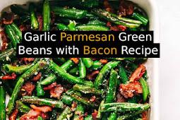 Garlic Parmesan Green Beans with Bacon Recipe