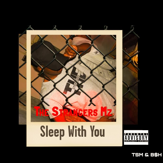 DOWNLOAD FREE MP3: The Strangers Mz - Sleep With You (2018)
