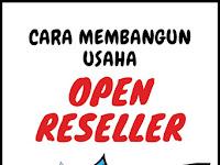 Cara Mebangun usaha dengan model open reseller