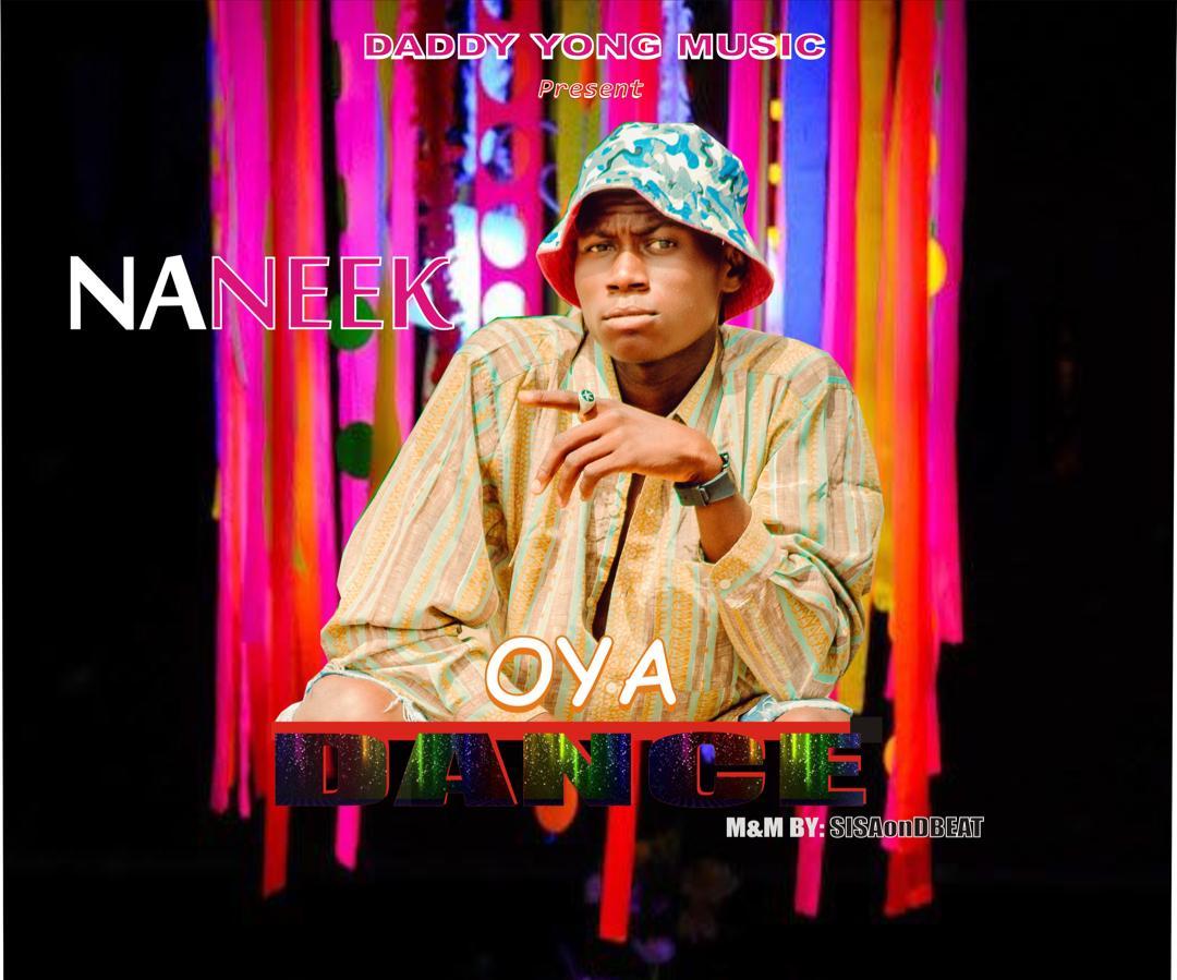 [Music] Naneek - Oya dance (prod. Sisaondbeat) #Arewapublisize