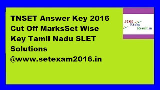 TNSET Answer Key 2016 Cut Off MarksSet Wise Key Tamil Nadu SLET Solutions @www.setexam2016.in