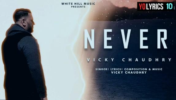 Never Lyrics - Vicky Chaudhry