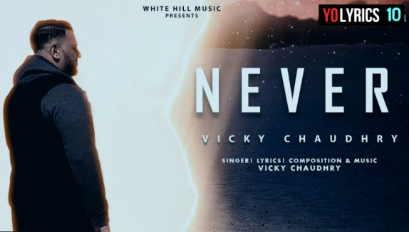 Never Lyrics - Vicky Chaudhry | New Song 2020