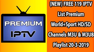(NEW) FREE 119 IPTV List Premium World+Sport HD/SD Channels M3U & M3U8 Playlist 20-3-2019