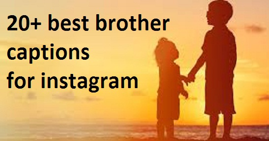 20 Best Brother Captions For Instagram How To Make The Best Caption For Brothers
