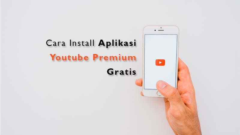 Cara Pasang Aplikasi Youtube Premium Gratis Nonton Video Tanpa Iklan Denpono Blog