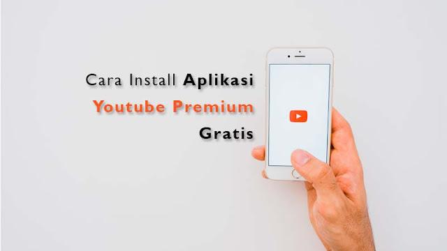 Cara Pasang Aplikasi Youtube Premium Gratis