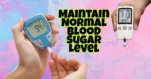 9 Tips To Help You Maintain Normal Blood Sugar Levels As A Diabetic.