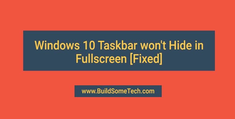 Windows 10 Taskbar Won't Hide in Fullscreen [100% Fixed]