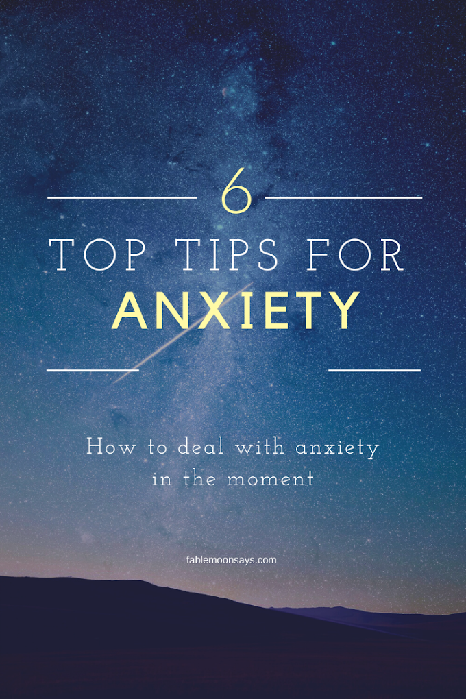 Top 6 Tips for Dealing with Anxiety