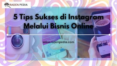 5 Tips Sukses di Instagram Melalui Bisnis Online - www.radenpedia.com