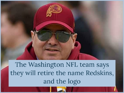 The Washington NFL team says they will retire the name Redskins, and the logo
