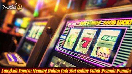 Langkah Supaya Menang Dalam Judi Slot Online Untuk Pemain Pemula