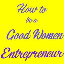 How to be a Good Women Entrepreneur