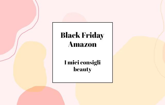 Black Friday Amazon consigli beauty