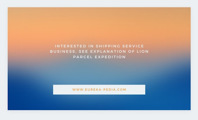 Interested in Shipping Service Business, See Explanation of Lion Parcel Expedition
