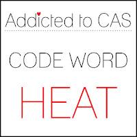 http://addictedtocas.blogspot.com/2019/07/addicted-to-cas-challenge-163-heat.html